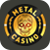 Play at Metal Casino