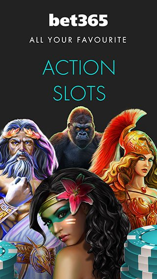 Bet365 - home of action slots.