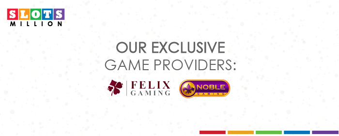 Felix Gaming and Noble Gaming exclusively at SlotsMillion Casino.
